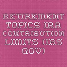 Retirement Topics - IRA Contribution Limits (IRS.GOV)