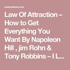 Law Of Attraction – How to Get Everything You Want By Napoleon Hill , jim Rohn & Tony Robbins – I Love Law of Attraction
