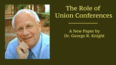 The Role of Union Conferences by Dr. George R. Knight