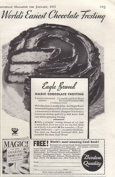 1935 Eagle Brand Magic Chocolate Frosting. Excellent! It never thickened up to more than a very thick glaze. It has such a wonderful flavor. It is really something special:) my friends say it tastes like insides of a Lindt truffle.