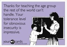"you could make this for preschool by replacing ""obnoxious insecurity"" with frustrated temper tantrums. :)"