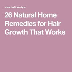 26 Natural Home Remedies for Hair Growth That Works
