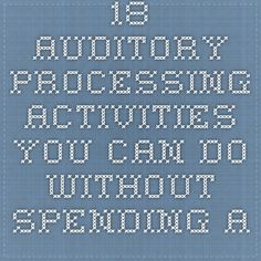 18 Auditory Processing Activities You Can Do Without Spending a Dime! www.bonnieterry.com