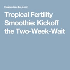 Tropical Fertility Smoothie: Kickoff the Two-Week-Wait