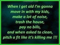 When I get old funny quotes quote lol funny quote funny quotes humor. It could happen, so treat me nice!