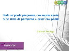 Todo se puede preguntar, con mayor razón si se trata de preguntar a gente con poder.  Carmen Aristegui  #humaniamx #consultores #capitalhumano #recursoshumanos #empleo #trabajo #vacante #ofertalaboral