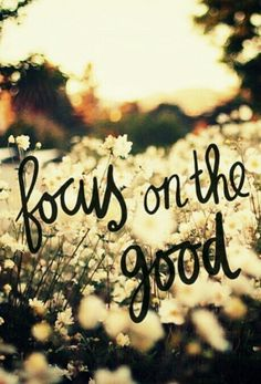 Focus on the good. Happy thoughts no negative though. This make me think of nortie. The reason is because he was using his brother in the pool as a motivation to swim faster. Instead if focusing on the bad part of his brother. Great Quotes, Me Quotes, Motivational Quotes, Inspirational Quotes, Qoutes, Quotes To Live By, Focus Quotes, Good Day Quotes, Monday Quotes