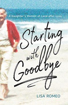 Starting with Goodbye: A Daughter's Memoir of Love after ...