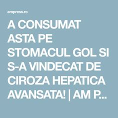 A CONSUMAT ASTA PE STOMACUL GOL SI S-A VINDECAT DE CIROZA HEPATICA AVANSATA! | AM Press Good To Know, Remedies, Health Fitness, Medicine, Therapy, The Body, Home Remedies, Fitness, Health And Fitness