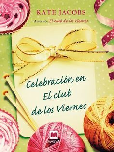 Celebración en el club de los viernes (Grandes Novelas) de Kate Jacobs, http://www.amazon.es/dp/B0067MKSB6/ref=cm_sw_r_pi_dp_janjsb1JTQYX8