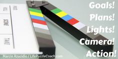 Goals! Plans! Lights! Camera! Action! [Marcin Rzucidlo / Life Puzzle Coach] http://lifepuzzlecoach.com/