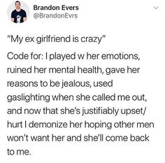 "Also, ""I tell myself and everyone else that she's crazy so that I never have to analyze my own behavior and take any blame or responsibility for the state of my relationships."""