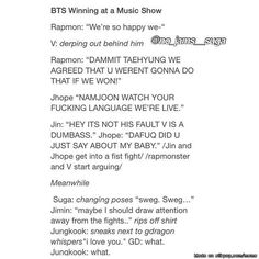 Jin would be the one who calls v his baby and min yoongi would be the one who called him a dumbass. Hoseok would be the derpy one and v would be distracted by a light or something so he wouldn't notice any of this -z