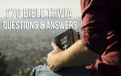 270 Bible Trivia Questions + Answers (New & Old Testament)