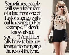 """Oh I just finish the song right then and there! Yesterday in math class the girl behind me (who's name happened to be taylor) said """"he's the reason..."""" And I just started sing """"FOR THE TEAR DROPS ON MY GUITAR!!"""""""
