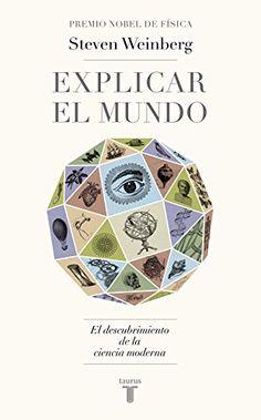 Explicar el mundo / Steven Weinberg. 2015.