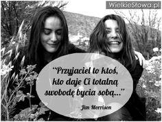 Przyjaciel to ktoś, kto daje Ci. Best Frends, Motto, Jim Morrison, Friends Forever, Pisces, Sentences, Quotations, Friendship, Positivity