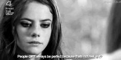 """""""People can't always be perfect because that's not real, is it?"""""""