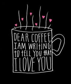 Yes coffee; I love you and a good book...together usually:)