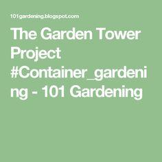 The Garden Tower Project #Container_gardening - 101 Gardening