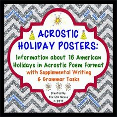 16 posters of American holidays brighten up your classroom, provide information about the origins and traditions of each holiday, and offer writing and grammar activities to extend learning! Written in acrostic poem format, each holiday poster can be used to teach about the holiday and to do literacy activities. They also make great models of acrostic poems when teaching a unit on poetry. $