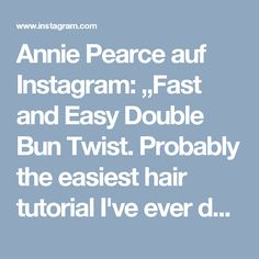 "Annie Pearce auf Instagram: ""Fast and Easy Double Bun Twist. Probably the easiest hair tutorial I've ever done. I love this style so much! If you have really long or…"""
