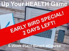 ONLY 2 DAYS LEFT! Early Bird Special for the 6-week Up Your HEALTH Game eCourse.   #plantbased #healthyeating #healthyliving