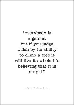 Kjent sitat fra Albert Einstein: «everybody is a genius. but if you judge a fish by its ability to climb a tree it will live its whole life believing that it is stupid Albert Einstein Fish Quote, Citation Einstein, Quotes By Famous People, People Quotes, Famous Quotes, Intellectual Quotes, Life Quotes, Movie Quotes, Lyric Quotes