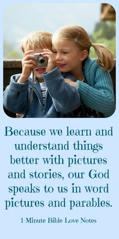 A picture is worth a thousands words and a story makes principles come to life. That's why our wonderful Lord gave us word pictures, poetry, and stories in His Word--so we could better understand His plans and purposes for our lives.