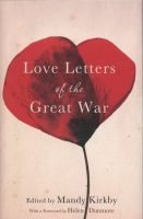 Love Letters of the Great War by Mandy Kirky (February 2014)