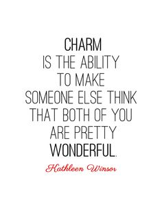 #Charm is the ability to make someone else think that both of you are pretty #wonderful. Kathleen Winsor