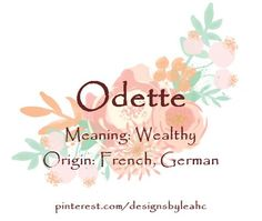Baby Girl Name: Odette. Meaning: Wealthy. Origin: French, German.