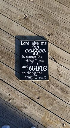 Lord Give Me Coffee to change the things I can and Wine To change the things I cant Wooden Sign Distressed Kitchen
