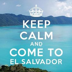 KEEP CALM AND COME TO EL SALVADOR