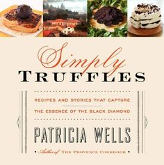 Simply Truffles: Recipes and Stories That Capture the Essence of the Black Diamond, http://www.amazon.com/dp/B005LC1NVC/ref=cm_sw_r_pi_awdl_28c5ub19WTNKF