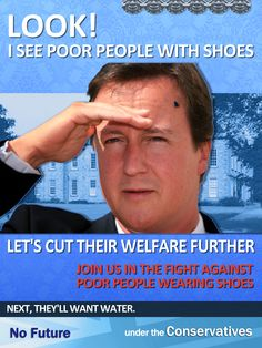 """""""I See."""" A parody of the attitudes of the Tory government, right-wing press, and idiots who think that such TV garbage as """"Benefits Street"""" and """"Benefits Britain"""" is an honest reflection of those on benefits whether poor, unemployed or disabled. Left Wing, Right Wing, Uk Board, Conservative Memes, Life In The Uk, Scum Of The Earth, Tory Party, Anti Religion"""