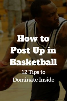 How to Post Up in Basketball (12 Tips to Dominate Inside)