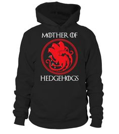 # MOTHER OF HEDGEHOGS Game of Throne .  MOTHER OF HEDGEHOGS Game of Throne T-shirt. *** Limited Edition *** Delivery is estimated to be within 3 to 7 working days after the campaign is printed. Special Offer, not available anywhere else! Available in a variety of styles and colors. Buy yours now before it is too late!