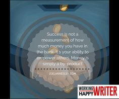Success is not a measurement of how much money you have in the bank. It's your ability to empower others. Money is simply a by-product.