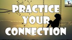 Abraham Hicks  Practice your connection