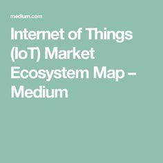 Internet of Things (IoT) Market Ecosystem Map – Chris McCann – Medium Create A Map, Internet, Marketing, Medium, Medium Long Hairstyles