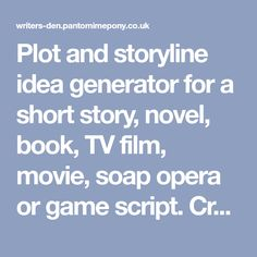 Plot and storyline idea generator for a short story, novel, book, TV film, movie, soap opera or game script. Creates a plotline, characters and situation.