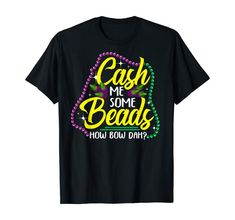 Amazon.com: Cool Carnival Time Quote: Cash Me Some Beads How Bow Dah? T-Shirt: Clothing Mardi Gras Costumes, Fancy Costumes, Carnival Spirit, Carnival Outfits, Mardi Gras Decorations, Mardi Gras Beads, Time Quotes, Shirt Price, Branded T Shirts