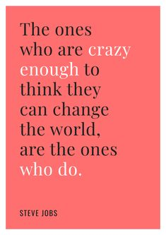 """""""The ones who are crazy enough to think they can change the world, are the ones who do."""" - Steve Jobs #qotd #changetheworld #motivation Best Success Quotes, Inspirational Quotes About Success, Positive Quotes, Wishing Success Quotes, Grateful Quotes, Positive Vibes, Motivational Posters, Quote Posters, Quote Art"""