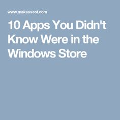 10 Apps You Didn't Know Were in the Windows Store