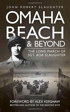 Omaha Beach and Beyond: The Long March of Sergeant Bob Sl... https://www.amazon.com/dp/0760337349/ref=cm_sw_r_pi_dp_x_XqrJybC3Z1RCE