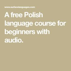 A free Polish language course for beginners with audio. Poland Map, Learn Polish, Polish To English, Polish Language, Polish Recipes, Polish Food, Audio, Education, Learning
