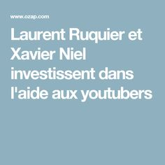 Laurent Ruquier et Xavier Niel investissent dans l'aide aux youtubers