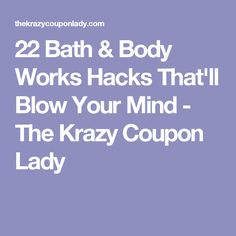 22 Bath & Body Works Hacks That'll Blow Your Mind - The Krazy Coupon Lady