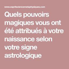 Quels pouvoirs magiques vous ont été attribués à votre naissance selon votre signe astrologique